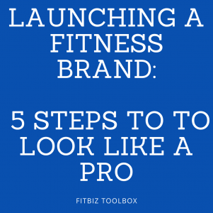 Launching a Fitness Brand – 5 Steps to to Look Like a Pro