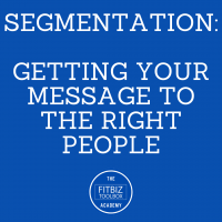 6. Segmentation – Getting Your Message to the Right People