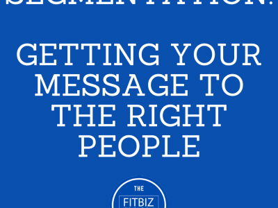 Segmentation – Getting Your Message to the Right People