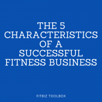 1. The 5 Characteristics of a Successful Fitness Business