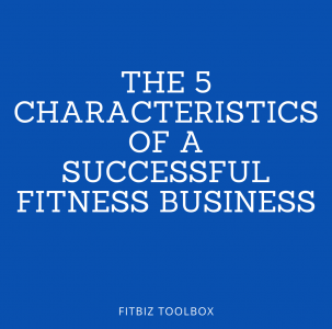 The 5 Characteristics of a Successful Fitness Business